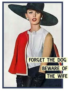 Forget the dog, beware the wife. Sassy retro humor.