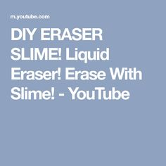 DIY ERASER SLIME! Liquid Eraser! Erase With Slime! - YouTube
