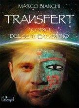Transfert - I Codici del Sentiero Divino (eBook) Marco Bianchi Compralo su il Giardino dei Libri