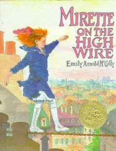 1993 - Mirette on the High Wire by Emily Arnold McCully - Mirette learns tightrope walking from Monsieur Bellini, a guest in her mother's boarding house, not knowing that he is a celebrated tightrope artist who has withdrawn from performing because of fear. arnold mcculli, tightrop walk, emili arnold, mother board, caldecott award, award winner, board hous