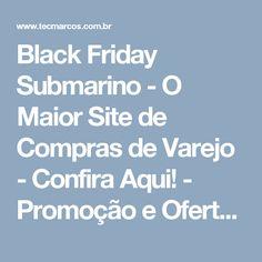 Black Friday Submarino - O Maior Site de Compras de Varejo - Confira Aqui! - Promoção e Ofertas de Produtos na Internet