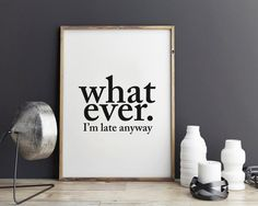 New to StyleScoutDesign on Etsy: Whatever I'm late anyway print - Funny Print quotes Black and White Typography (5.44 USD)