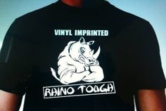 """""""Rhino Tough"""" is the official Brand/Tag for VinylGrafX (t-Shirt Company)"""