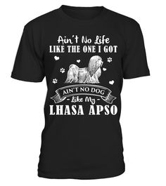 # My Life My Lhasa Apso Christmas Funny Gifts T-shirts .  Shirts says Ain't No Life Like The One I Got, Ain't No Dog Like My Lhasa Apso.HOW TO ORDER:1. Select the style and color you want:2. Click Reserve it now3. Select size and quantity4. Enter shipping and billing information5. Done! Simple as that!TIPS: Buy 2 or more to save shipping cost!This is printable if you purchase only one piece. so dont worry, you will get yours.Guaranteed safe and secure checkout via:Paypal | VISA…