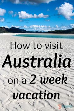How to Visit Australia on a 2 week vacation!