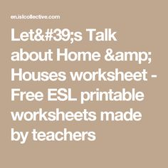 Let's Talk about Home & Houses worksheet - Free ESL printable worksheets made by teachers