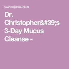 Dr. Christopher's 3-Day Mucus Cleanse -