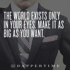 """The world exists only in your eyes. Make it as big as you want."" Background photo: @bows_n_tie s #DapperTime #dapper #menlifestyle #menstyle #mensfashion #menwithclass #menwithstyle #instafashion  #gentleman #watches #timepieces #quotes #menquotes  #instaquotes #gentquotes #wordsofwisdom #words #sayings #advice"