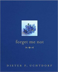 FREE Kindle edition of Forget Me Not by Dieter F. Uchtdorf on Amazon