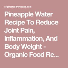Pineapple Water Recipe To Reduce Joint Pain, Inflammation, And Body Weight - Organic Food Remedies