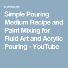 Simple Pouring Medium Recipe and Paint Mixing for Fluid Art and Acrylic Pouring - YouTube