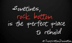 It never seems to be true bu sometimes rock bottom is the perfect place to begin to rebuild. #PersonalLeadership #Women
