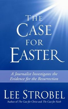 The Case for Easter: A Journalist Investigates the Evidence for the Resurrection  by Lee Strobel