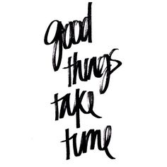 Good Things take Time ♡ #quote