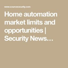 Home automation market limits and opportunities | Security News…