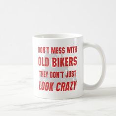 Don't Mess With Old Bikers They Don't Just Look Cr Coffee Mug   biker woman, female biker fashion, jeep sayings quotes #bikersofinstagram #bikesoul #bulletrider, 4th of july party