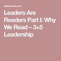 Leaders Are Readers Part I: Why We Read – 3×5 Leadership