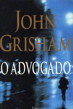 O ADVOGADO ~ John Grisham | Livros & Blog