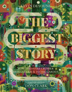 The Biggest Story: How the Snake Crusher Brings Us Back to the Garden by Kevin DeYoung, illustrated by Don Clark
