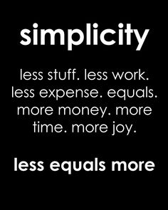 Words To Live By...Simplicity - need to LIVE by this quote for sure & remind him more!