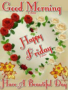 Good Morning Happy Friday, Good Morning Prayer, Good Morning Greetings, Good Morning Good Night, Morning Prayers, Happy Weekend, Good Morning Quotes, Happy Day, Good Morning Beautiful Flowers