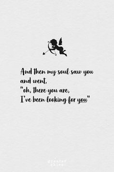 """Love quotes for your soul mate 'And then my soul saw you and went """"oh there you are, I've been looking for you"""" romantic quotes are a perfect stamp of love to add to your Customised Star Map from GreaterSkies. #lovequotes"""