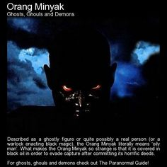 Orang Minyak. A very very nasty ghost, creature or human.  http://www.theparanormalguide.com/blog/orang-minyak