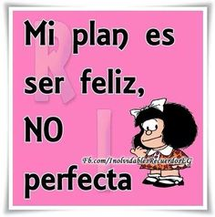 Perfectamente feliz !!! * Jokes Quotes, Me Quotes, Funny Quotes, Memes, Positive Mind, Positive Quotes, Mafalda Quotes, Spanish Jokes, Angels Beauty