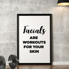 Feel good quote: Facials are workouts for your skin!