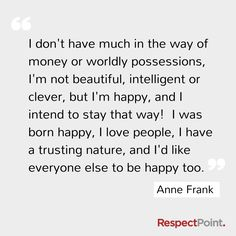 Be positive to the people you care about. #AnneFrank. I need to get here