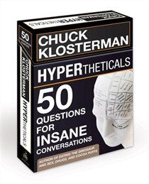 Chuck Klosterman's Hypertheticals cards, 50 cards with questions for insane conversations. So much fun!