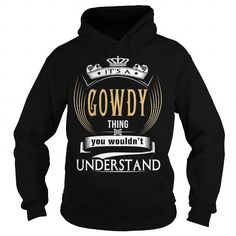 GOWDY  Its a GOWDY Thing You Wouldnt Understand  T Shirt Hoodie Hoodies YearName Birthday