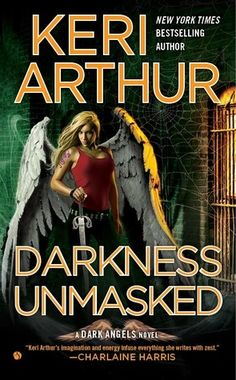 DARKNESS UNMASKED, the fifth book in the Dark Angels series, hits hard with the force of a Mack truck. Keri Arthur spares no emotions in thi...