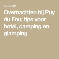 Overnachten bij Puy du Fou: tips voor hotel, camping en glamping