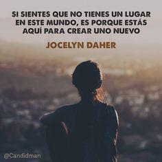 Si sientes que no tienes un lugar en este mundo, es porque estás aquí para crear uno nuevo - Jocelyn Daher
