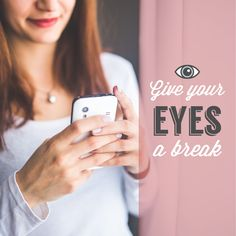 GIVE YOUR EYES a break by following the 20/20/20 rule: every 20 minutes, focus on something 20 feet away for 20 seconds!