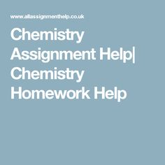 Chemistry Assignment Help| Chemistry Homework Help