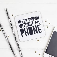 'Never Known Without My Phone' Coaster