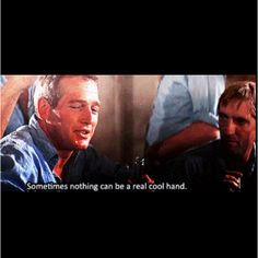 """Sometimes """"nothin"""" can be a real cool hand. Epic Movie, Movie Tv, Cool Hand Luke Quotes, Chin Up, Paul Newman, Man Stuff, Great Movies, Dance Music, Ambition"""