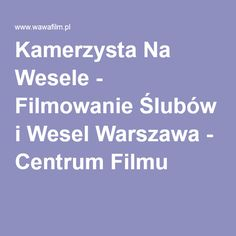 Kamerzysta Na Wesele - Filmowanie Ślubów i Wesel Warszawa - Centrum Filmu