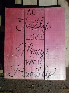 """""""Justly, Mercy, Humbly"""" $25 20"""" x 17"""""""