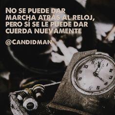 """""""No se puede dar marcha atrás al #Reloj, pero sí se le puede dar cuerda nuevamente"""". @candidman #Frases #AñoNuevo"""