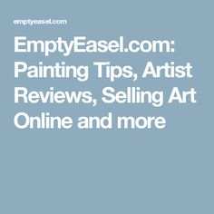 EmptyEasel.com: Painting Tips, Artist Reviews, Selling Art Online and more