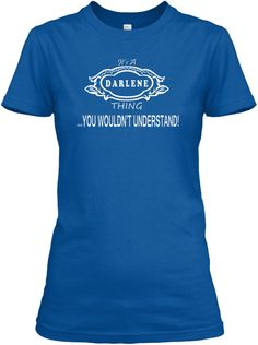 149d6e0723581 Chemise Femme · It S A Darlene Thing You Wouldn T Understand Royal T-Shirt  Nữ Front Tattoo Shirts