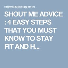 SHOUT ME ADVICE : 4  EASY STEPS THAT YOU MUST KNOW TO STAY FIT AND H... You Must, Stay Fit, Advice, Healthy, Fitness, Easy, Life, Keep Fit, Tips
