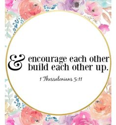 I talk with my girls about doing this for each other and their friends. We need to all do this every day.  Therefore encourage one another and build one another up. 1 Thessalonians 5:11 #TLLscripturememory #truth #love #grace #peace #friendship