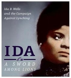 Ida B. Wells-Barnett (July 6, 1862-March 25, 1931)  Journalist, anti-lynching crusader, co-founder of the NAACP