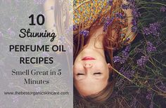 Looking for a signature scent? Give these 10 perfume oil recipes a try, they are easy to make with very few supplies.