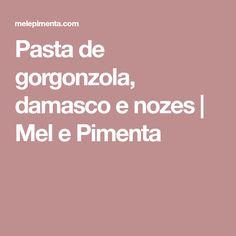 Pasta de gorgonzola, damasco e nozes   Mel e Pimenta