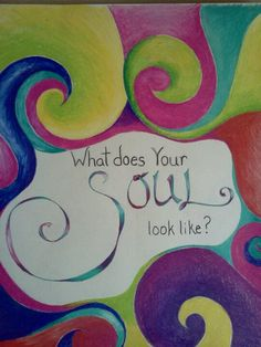 What does your soul look like?